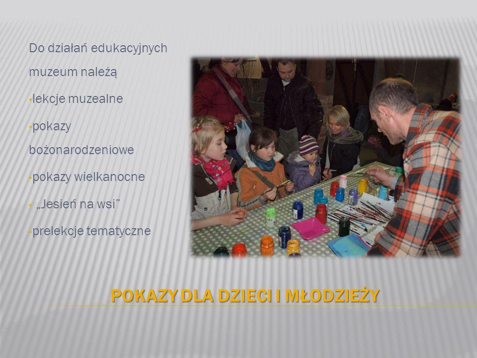 POKAZY DLA DZIECI I MŁODZIEŻY Do działań edukacyjnych muzeum należą lekcje muzealne pokazy bożonarodzeniowe pokazy wielkanocne Jesień na wsi prelekcje tematyczne