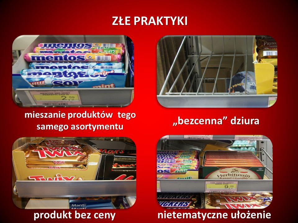 mieszanie produktów tego samego asortymentu bezcenna dziura produkt bez ceny nietematyczne ułożenie ZŁE PRAKTYKI ZŁE PRAKTYKI