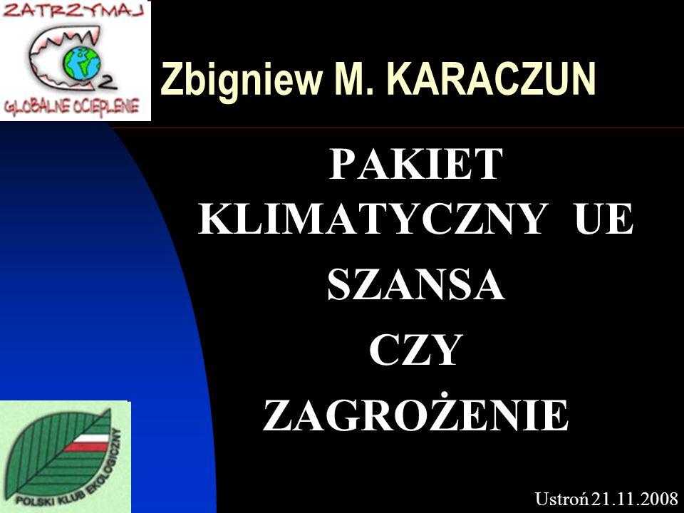 Zbigniew M. KARACZUN PAKIET KLIMATYCZNY UE SZANSA CZY ZAGROŻENIE Ustroń 21.11.2008