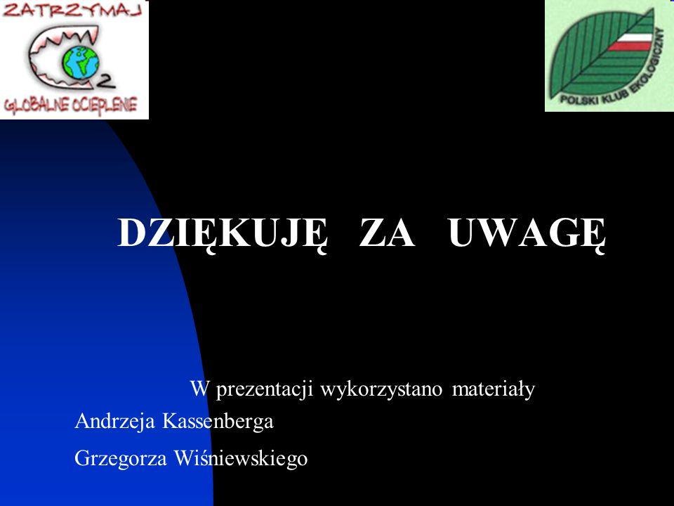 DZIĘKUJĘ ZA UWAGĘ W prezentacji wykorzystano materiały Andrzeja Kassenberga Grzegorza Wiśniewskiego