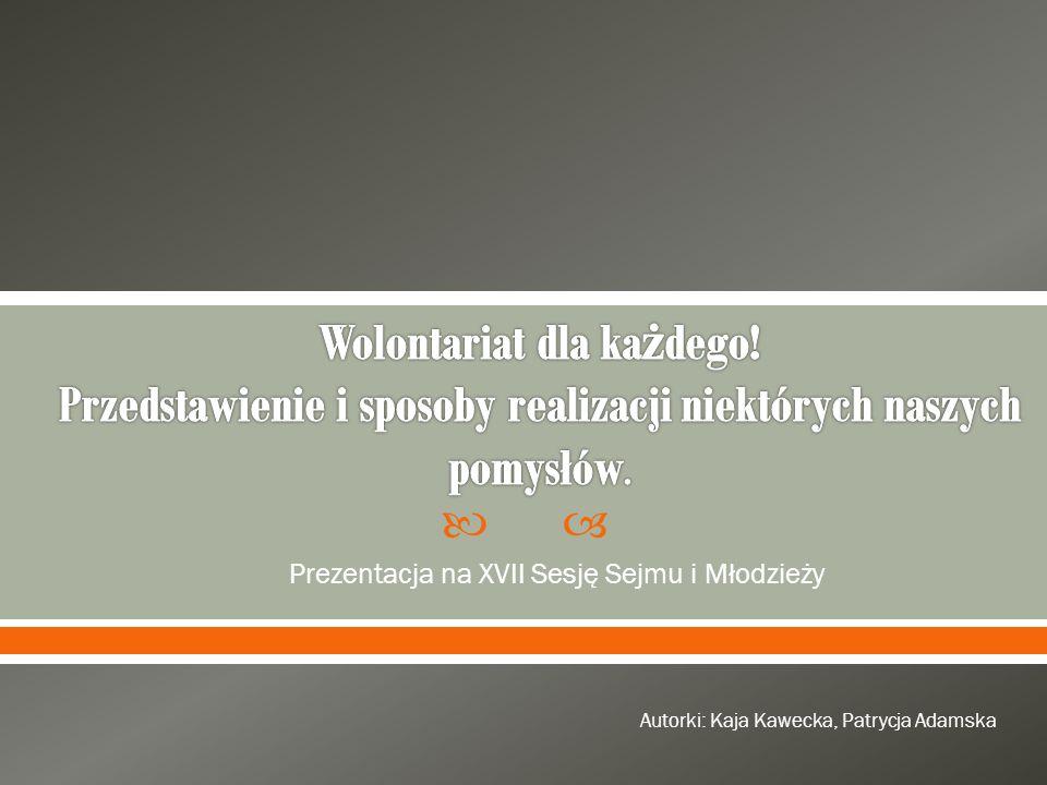Prezentacja na XVII Sesję Sejmu i Młodzieży Autorki: Kaja Kawecka, Patrycja Adamska
