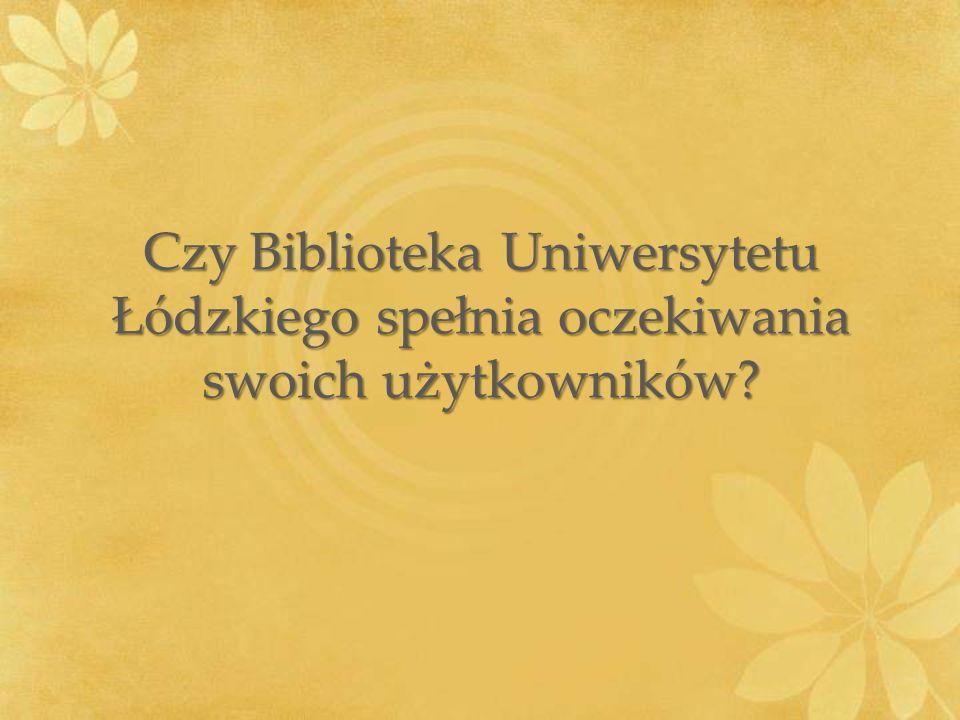 Czy Biblioteka Uniwersytetu Łódzkiego spełnia oczekiwania swoich użytkowników?