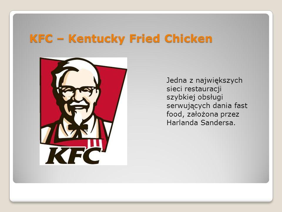 KFC – Kentucky Fried Chicken Jedna z największych sieci restauracji szybkiej obsługi serwujących dania fast food, założona przez Harlanda Sandersa.