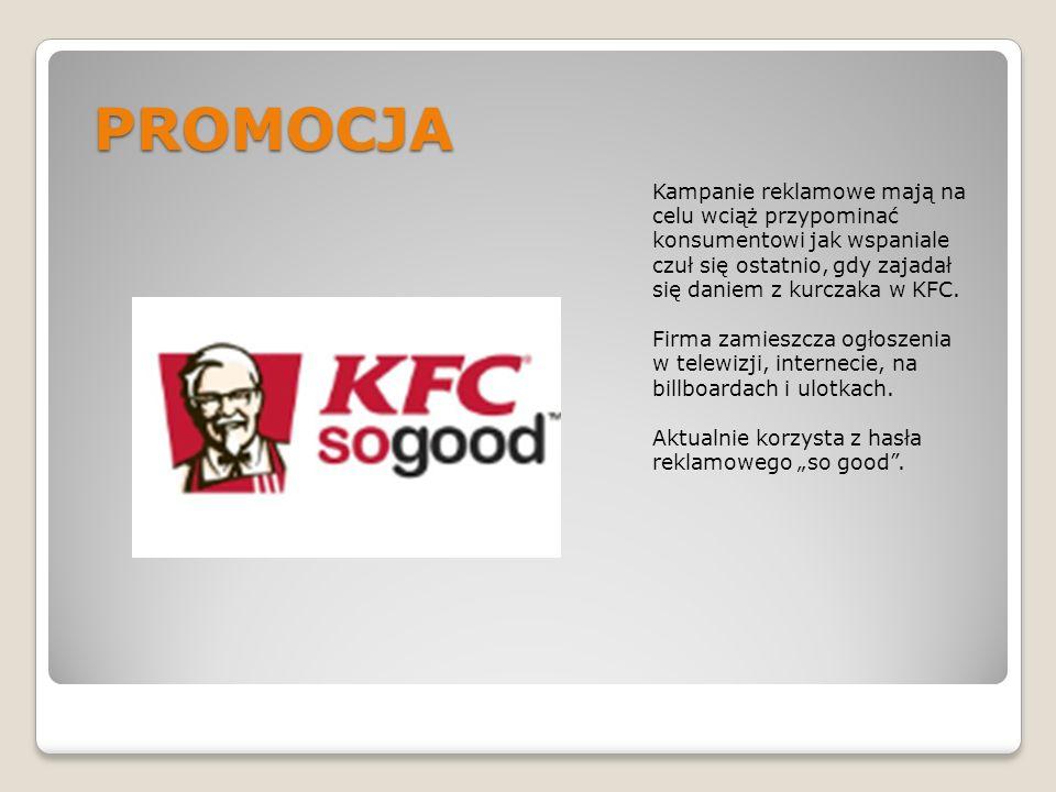 PROMOCJA Kampanie reklamowe mają na celu wciąż przypominać konsumentowi jak wspaniale czuł się ostatnio, gdy zajadał się daniem z kurczaka w KFC. Firm
