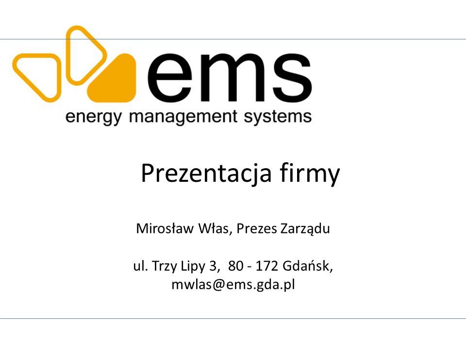 Mirosław Włas, Prezes Zarządu ul. Trzy Lipy 3, 80 - 172 Gdańsk, mwlas@ems.gda.pl Prezentacja firmy