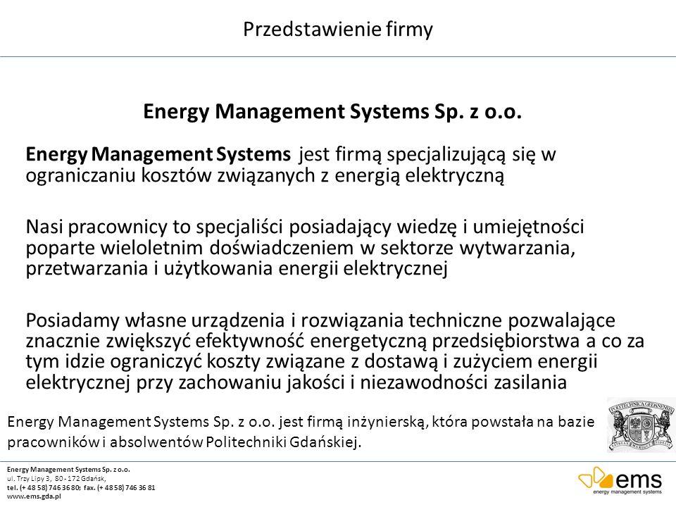 Przedstawienie firmy Energy Management Systems Sp. z o.o. ul. Trzy Lipy 3, 80 - 172 Gdańsk, tel. (+ 48 58) 746 36 80; fax. (+ 48 58) 746 36 81 www.ems