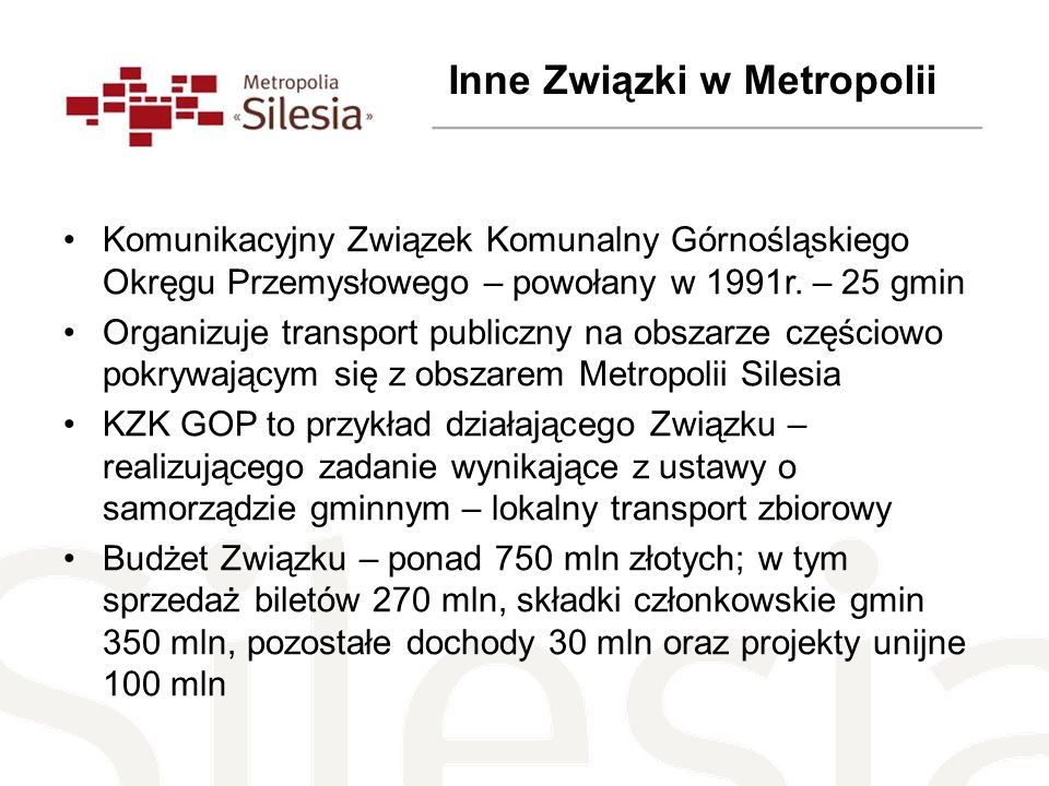 Komunikacyjny Związek Komunalny Górnośląskiego Okręgu Przemysłowego – powołany w 1991r. – 25 gmin Organizuje transport publiczny na obszarze częściowo