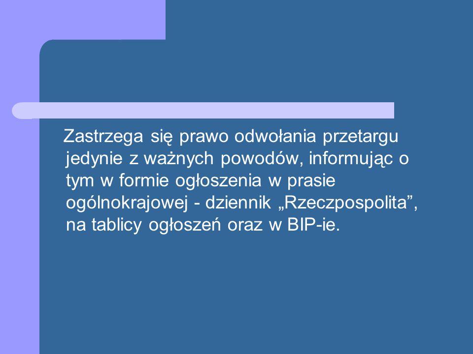 Zastrzega się prawo odwołania przetargu jedynie z ważnych powodów, informując o tym w formie ogłoszenia w prasie ogólnokrajowej - dziennik Rzeczpospol