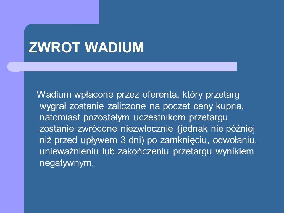 ZWROT WADIUM Wadium wpłacone przez oferenta, który przetarg wygrał zostanie zaliczone na poczet ceny kupna, natomiast pozostałym uczestnikom przetargu