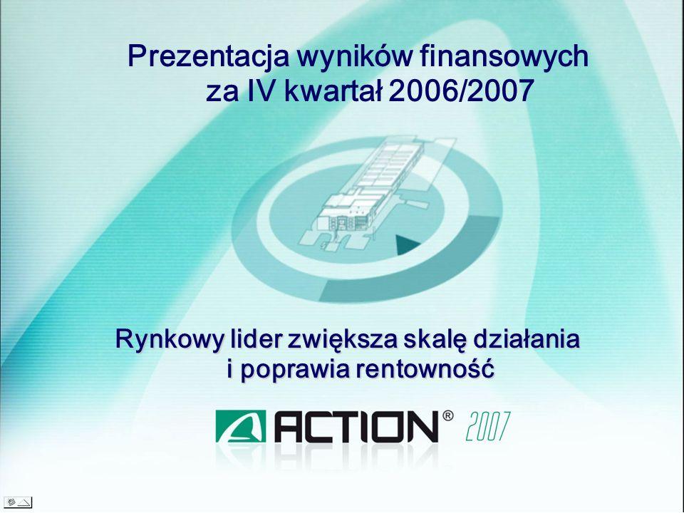 Prezentacja wyników finansowych za IV kwartał 2006/2007 Rynkowy lider zwiększa skalę działania i poprawia rentowność