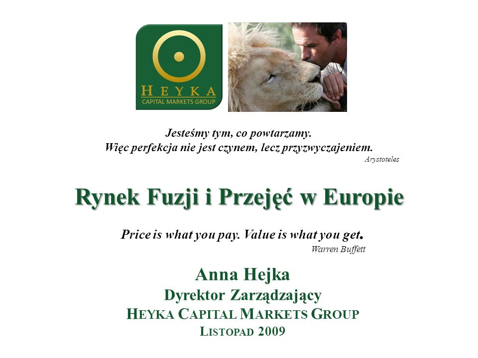 Price is what you pay. Value is what you get. Warren Buffett Anna Hejka Dyrektor Zarządzający H E Y KA C APITAL M ARKETS G ROUP L ISTOPAD 2009 Rynek F