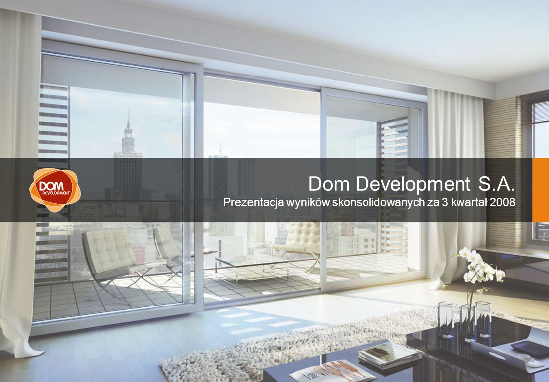 Prezentacja wyników skonsolidowanych za 3 kwartał 2008 Dom Development S.A.