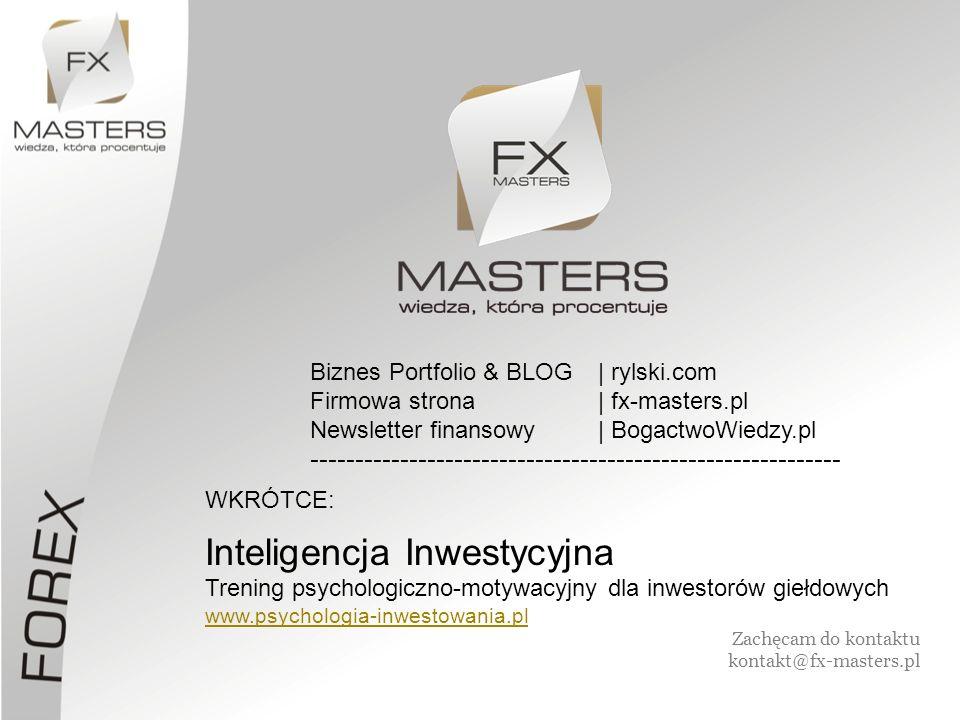 Zachęcam do kontaktu kontakt@fx-masters.pl Biznes Portfolio & BLOG| rylski.com Firmowa strona| fx-masters.pl Newsletter finansowy| BogactwoWiedzy.pl -