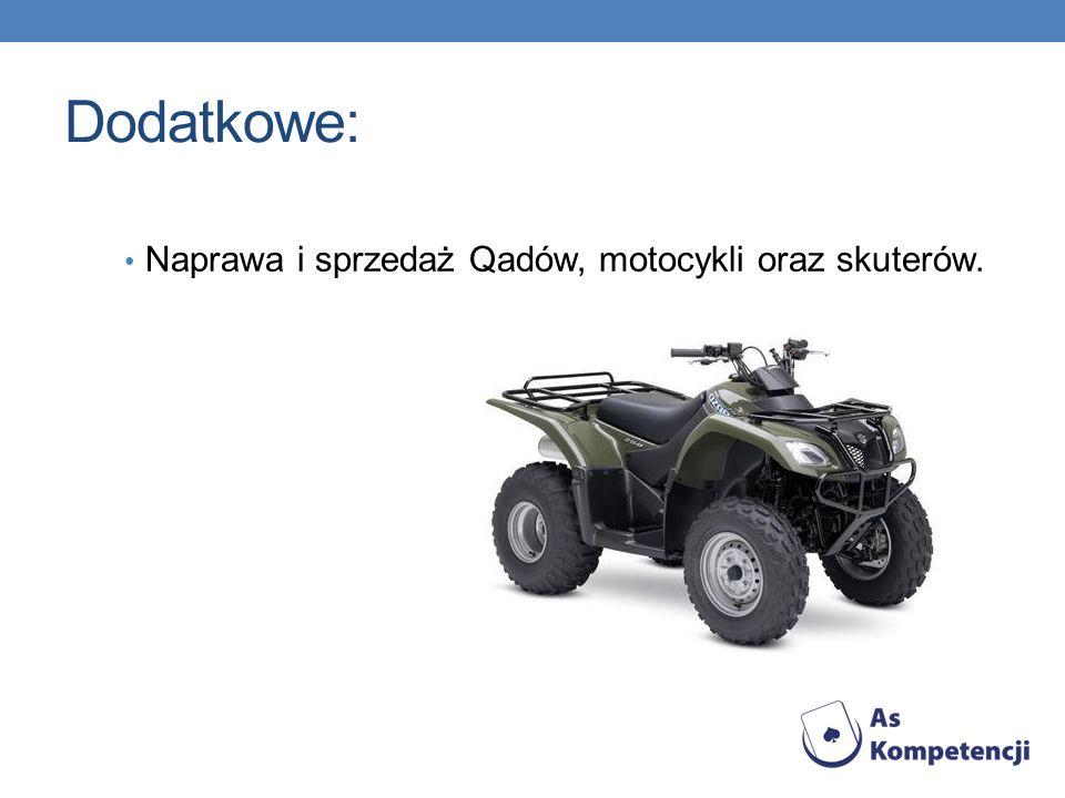 Dodatkowe: Naprawa i sprzedaż Qadów, motocykli oraz skuterów.