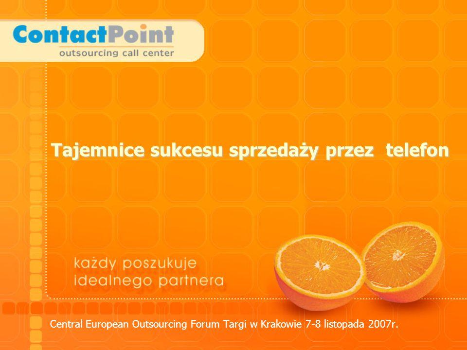 Tajemnice sukcesu sprzedaży przez telefon Central European Outsourcing Forum Targi w Krakowie 7-8 listopada 2007r.