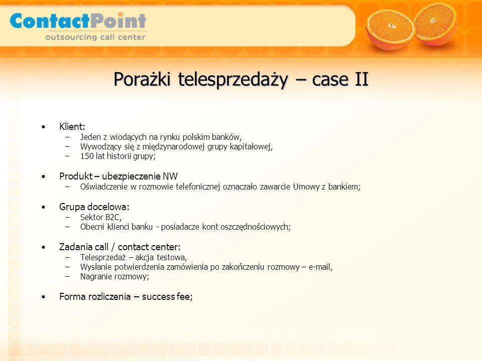 Porażki telesprzedaży – case II Klient: –Jeden z wiodących na rynku polskim banków, –Wywodzący się z międzynarodowej grupy kapitałowej, –150 lat histo