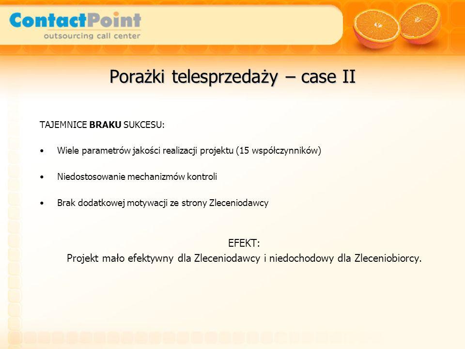 Porażki telesprzedaży – case II TAJEMNICE BRAKU SUKCESU: Wiele parametrów jakości realizacji projektu (15 współczynników) Niedostosowanie mechanizmów