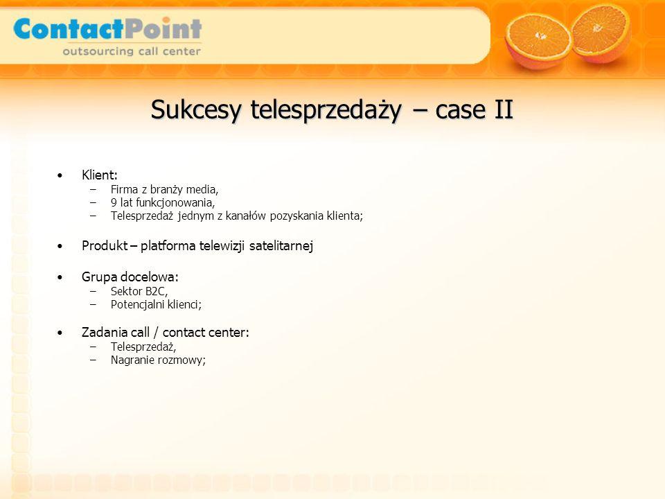 Sukcesy telesprzedaży – case II Klient: –Firma z branży media, –9 lat funkcjonowania, –Telesprzedaż jednym z kanałów pozyskania klienta; Produkt – pla