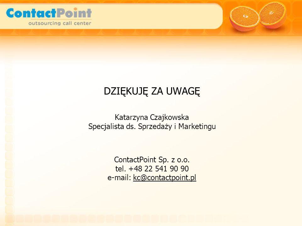 DZIĘKUJĘ ZA UWAGĘ Katarzyna Czajkowska Specjalista ds. Sprzedaży i Marketingu ContactPoint Sp. z o.o. tel. +48 22 541 90 90 e-mail: kc@contactpoint.pl