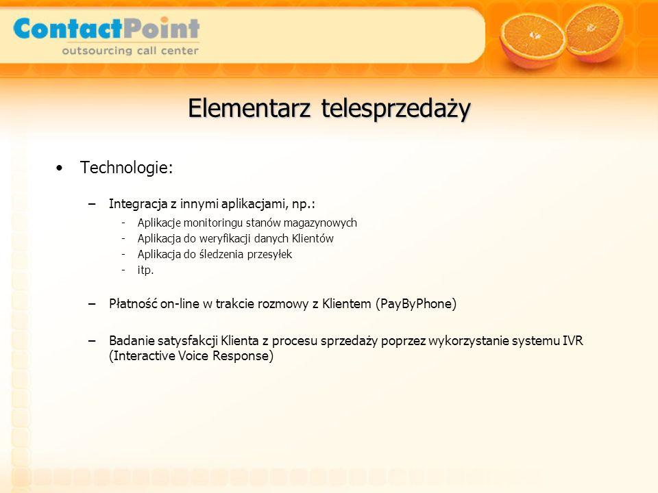 Elementarz telesprzedaży Technologie: –Integracja z innymi aplikacjami, np.: -Aplikacje monitoringu stanów magazynowych -Aplikacja do weryfikacji dany