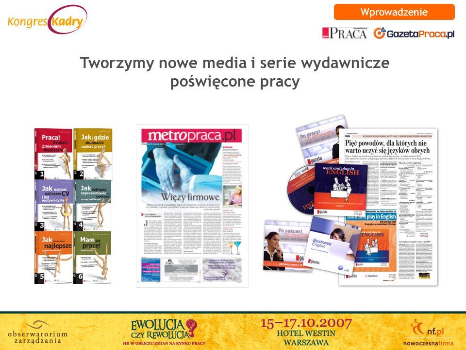 Od 2006 roku w internecie: GazetaPraca.pl Wprowadzenie Flagowy wortal rekrutacyjny uruchomiony w marcu 2006 co tydzień ponad 16 tys.