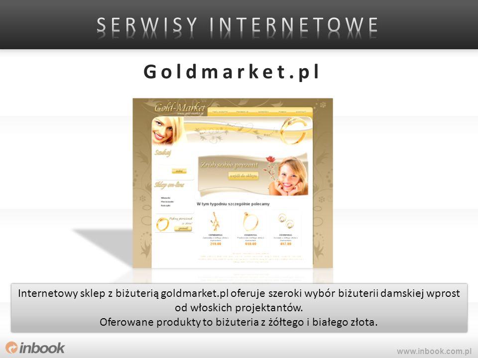 Goldmarket.pl www.inbook.com.pl Internetowy sklep z biżuterią goldmarket.pl oferuje szeroki wybór biżuterii damskiej wprost od włoskich projektantów.