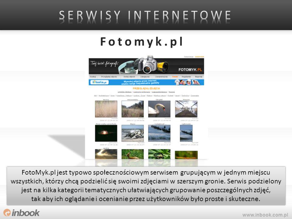 Fotomyk.pl www.inbook.com.pl FotoMyk.pl jest typowo społecznościowym serwisem grupującym w jednym miejscu wszystkich, którzy chcą podzielić się swoimi