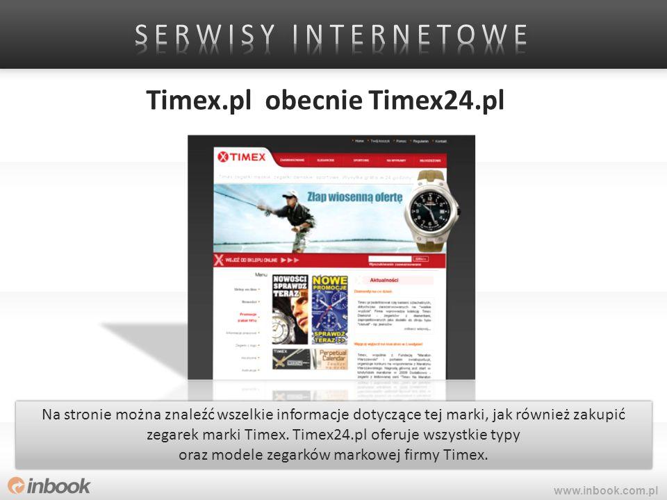 Timex.pl obecnie Timex24.pl www.inbook.com.pl Na stronie można znaleźć wszelkie informacje dotyczące tej marki, jak również zakupić zegarek marki Time