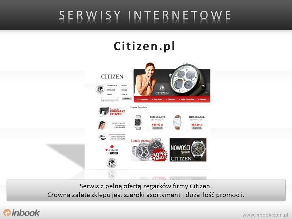 Citizen.pl www.inbook.com.pl Serwis z pełną ofertą zegarków firmy Citizen. Główną zaletą sklepu jest szeroki asortyment i duża ilość promocji. Serwis
