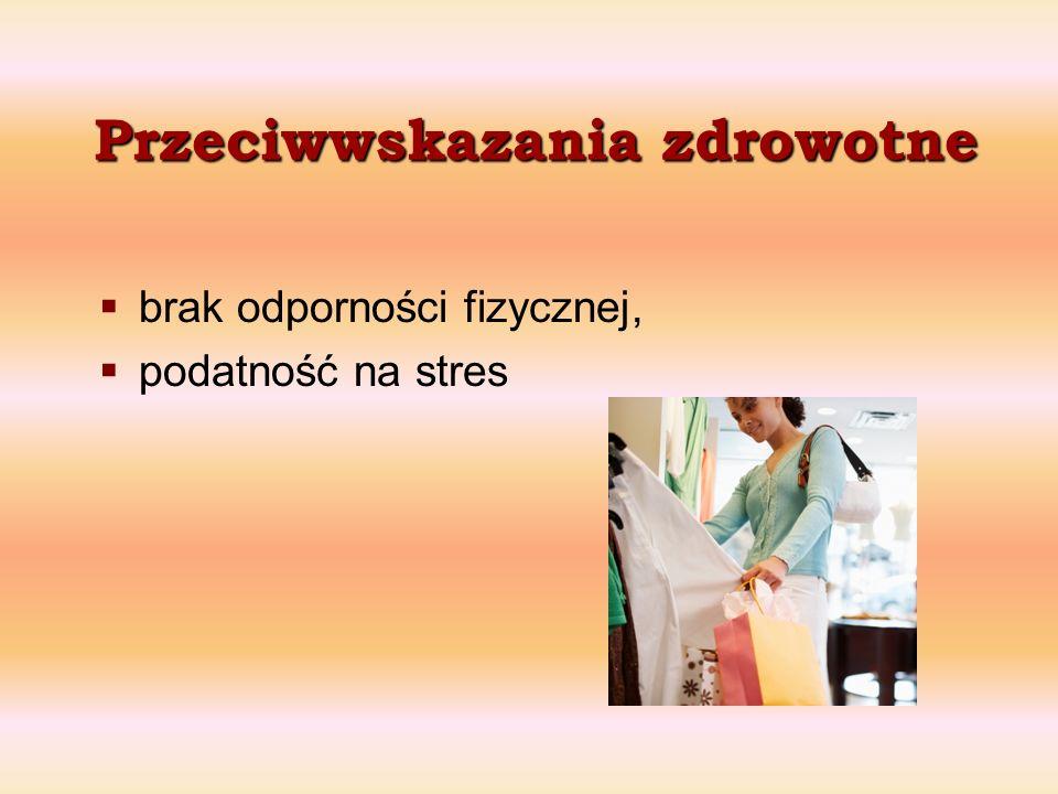 Przeciwwskazania zdrowotne brak odporności fizycznej, podatność na stres
