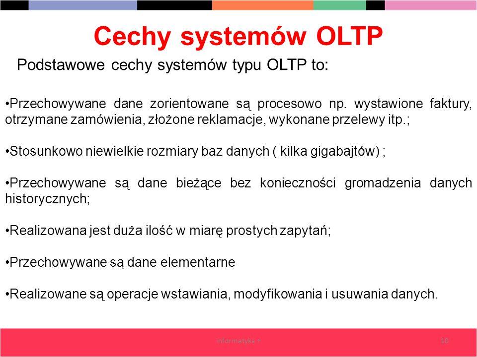 Cechy systemów OLTP informatyka +10 Podstawowe cechy systemów typu OLTP to: Przechowywane dane zorientowane są procesowo np. wystawione faktury, otrzy