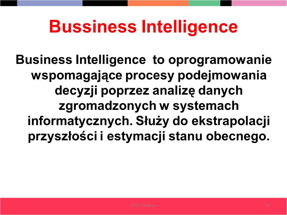 Bussiness Intelligence Business Intelligence to oprogramowanie wspomagające procesy podejmowania decyzji poprzez analizę danych zgromadzonych w system