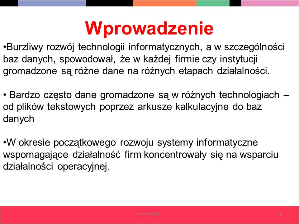 Wprowadzenie informatyka +4 Burzliwy rozwój technologii informatycznych, a w szczególności baz danych, spowodował, że w każdej firmie czy instytucji g