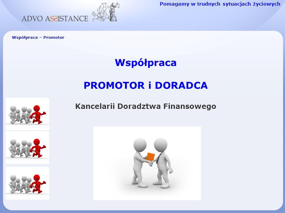 Współpraca – Promotor Współpraca PROMOTOR i DORADCA Kancelarii Doradztwa Finansowego Pomagamy w trudnych sytuacjach życiowych