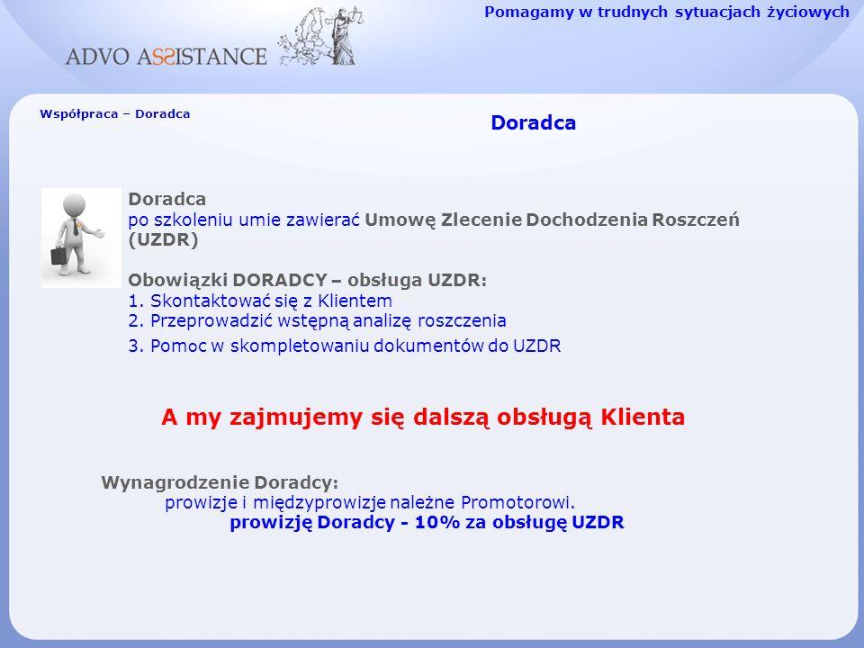 Doradca po szkoleniu umie zawierać Umowę Zlecenie Dochodzenia Roszczeń (UZDR) Obowiązki DORADCY – obsługa UZDR: 1. Skontaktować się z Klientem 2. Prze