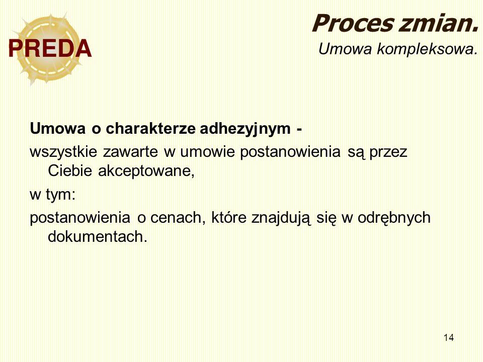 14 Proces zmian. Umowa kompleksowa. Umowa o charakterze adhezyjnym - wszystkie zawarte w umowie postanowienia są przez Ciebie akceptowane, w tym: post