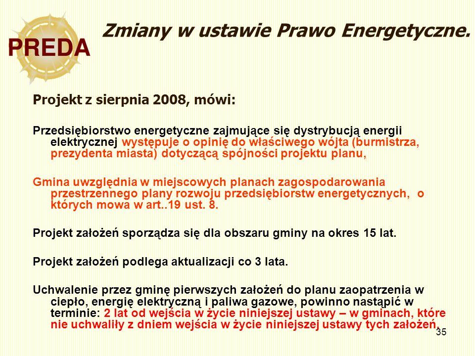 35 Zmiany w ustawie Prawo Energetyczne. Projekt z sierpnia 2008, mówi: Przedsiębiorstwo energetyczne zajmujące się dystrybucją energii elektrycznej wy