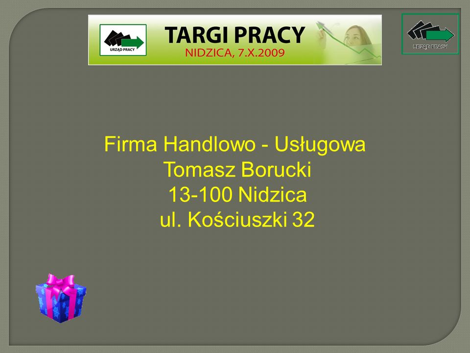 Firma Handlowo - Usługowa Tomasz Borucki 13-100 Nidzica ul. Kościuszki 32