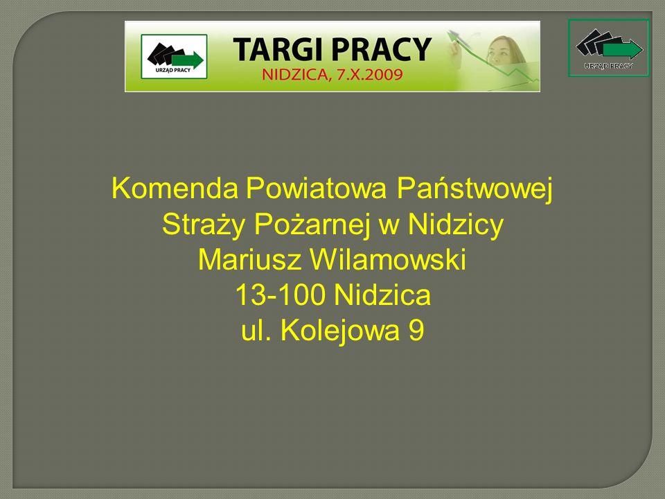 Komenda Powiatowa Państwowej Straży Pożarnej w Nidzicy Mariusz Wilamowski 13-100 Nidzica ul. Kolejowa 9