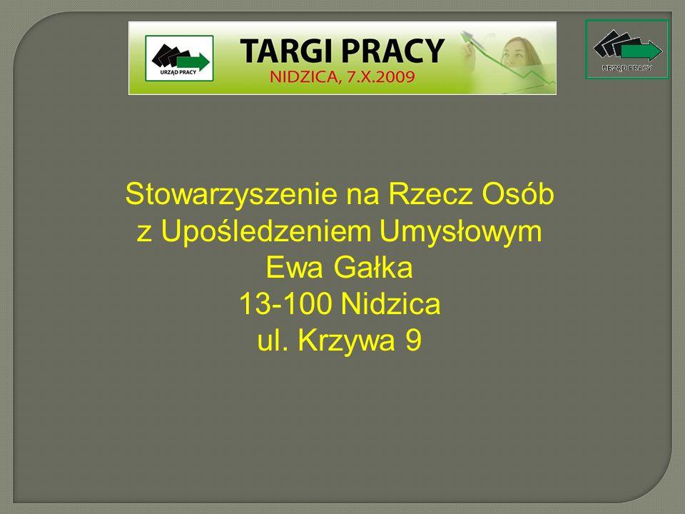 Stowarzyszenie na Rzecz Osób z Upośledzeniem Umysłowym Ewa Gałka 13-100 Nidzica ul. Krzywa 9