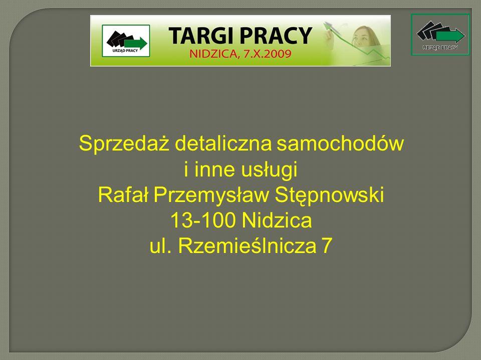 Sprzedaż detaliczna samochodów i inne usługi Rafał Przemysław Stępnowski 13-100 Nidzica ul. Rzemieślnicza 7