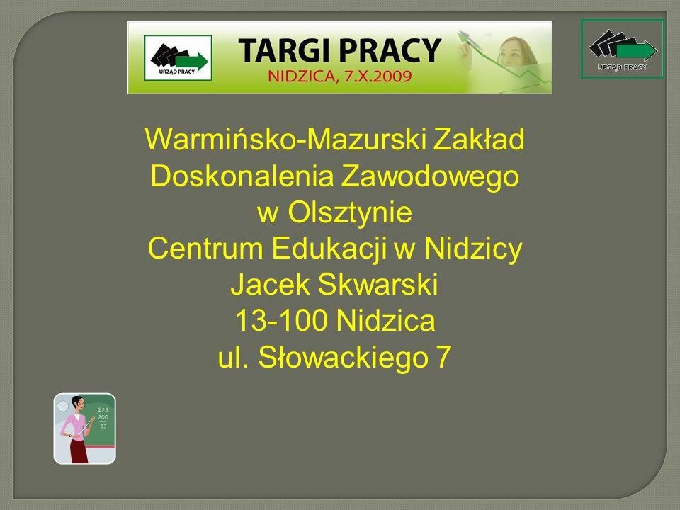 Warmińsko-Mazurski Zakład Doskonalenia Zawodowego w Olsztynie Centrum Edukacji w Nidzicy Jacek Skwarski 13-100 Nidzica ul. Słowackiego 7
