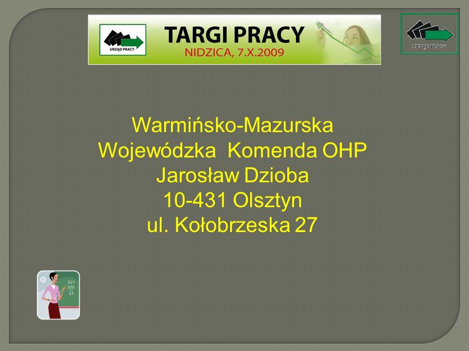 Warmińsko-Mazurska Wojewódzka Komenda OHP Jarosław Dzioba 10-431 Olsztyn ul. Kołobrzeska 27