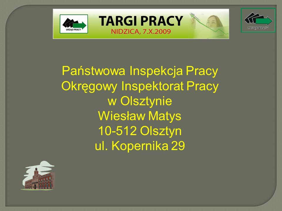 Państwowa Inspekcja Pracy Okręgowy Inspektorat Pracy w Olsztynie Wiesław Matys 10-512 Olsztyn ul. Kopernika 29