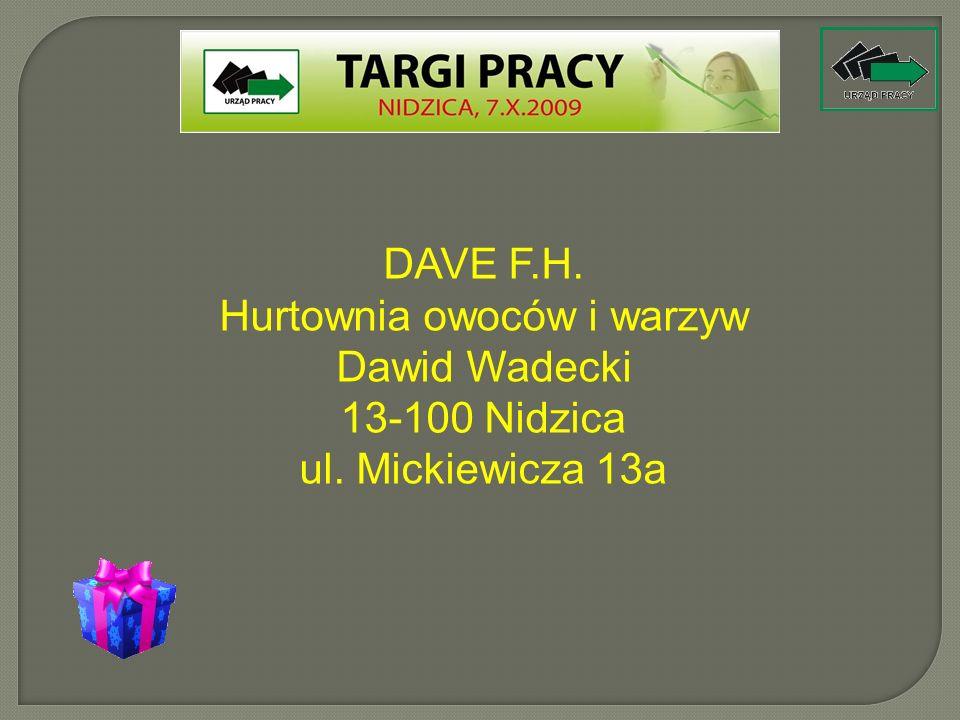 DAVE F.H. Hurtownia owoców i warzyw Dawid Wadecki 13-100 Nidzica ul. Mickiewicza 13a