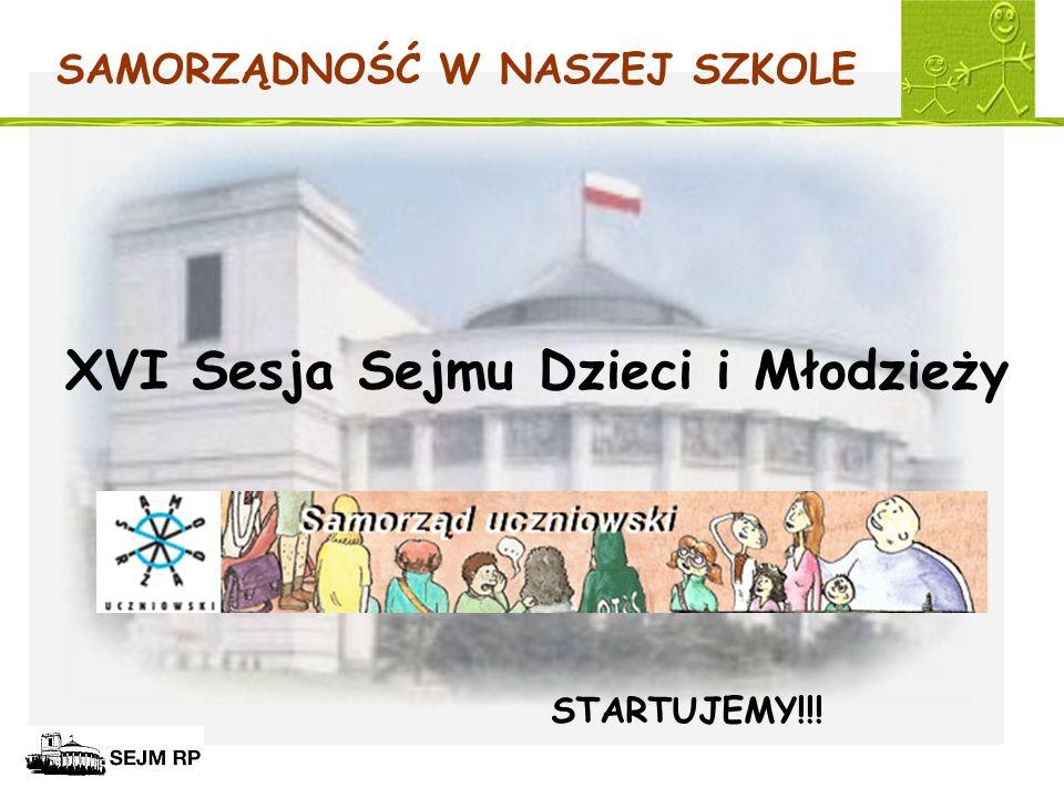 SAMORZĄDNOŚĆ W NASZEJ SZKOLE XVI Sesja Sejmu Dzieci i Młodzieży STARTUJEMY!!!