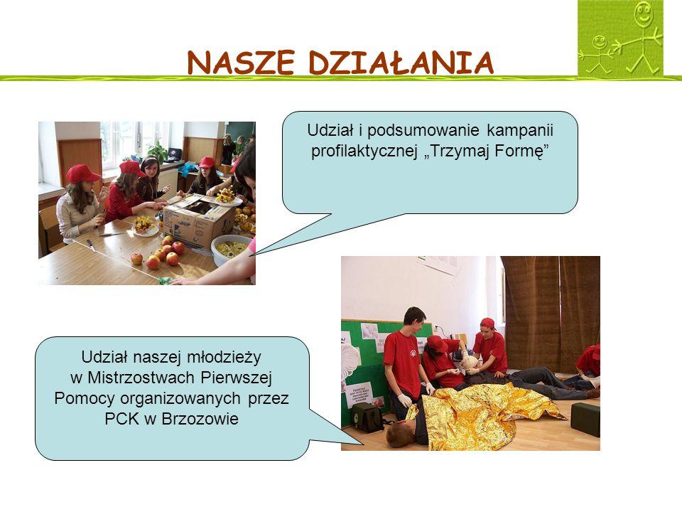 NASZE DZIAŁANIA Udział i podsumowanie kampanii profilaktycznej Trzymaj Formę Udział naszej młodzieży w Mistrzostwach Pierwszej Pomocy organizowanych p