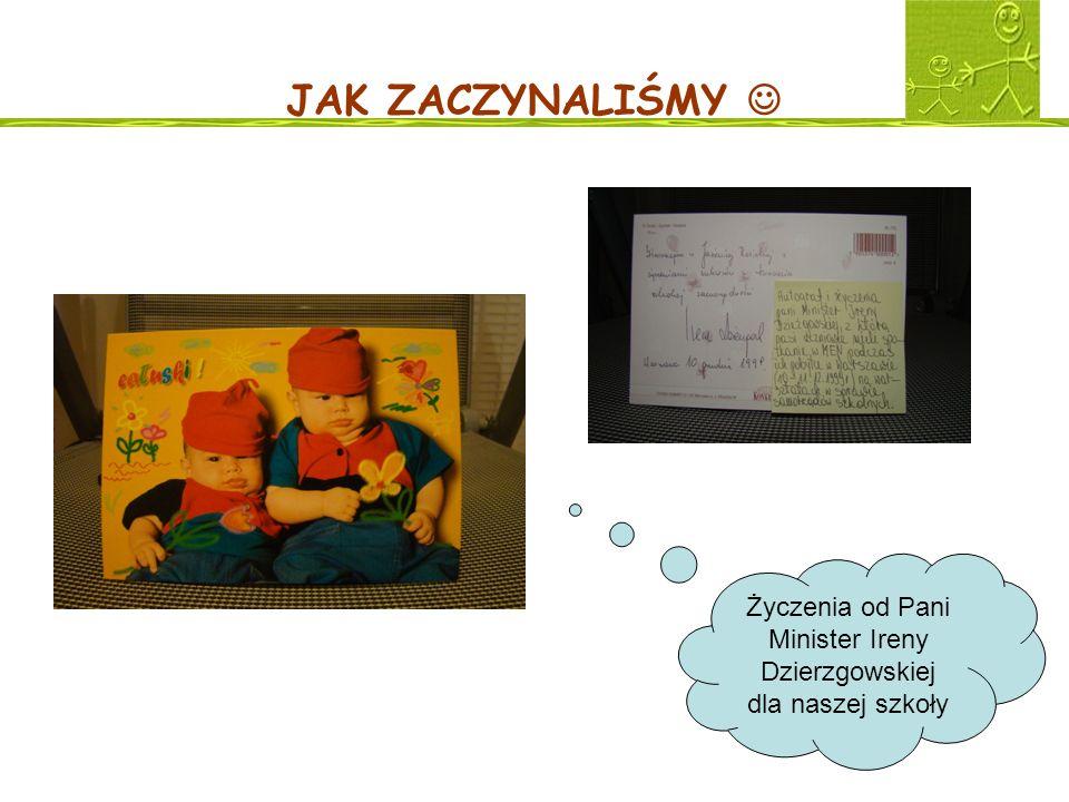 JAK ZACZYNALIŚMY Życzenia od Pani Minister Ireny Dzierzgowskiej dla naszej szkoły