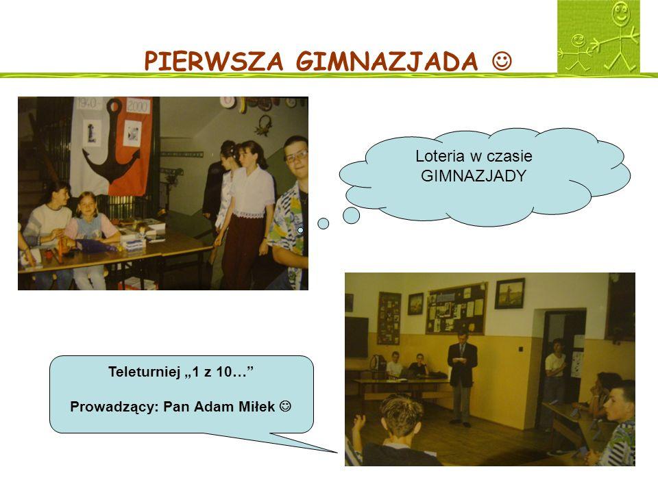 PIERWSZA GIMNAZJADA Loteria w czasie GIMNAZJADY Teleturniej 1 z 10… Prowadzący: Pan Adam Miłek