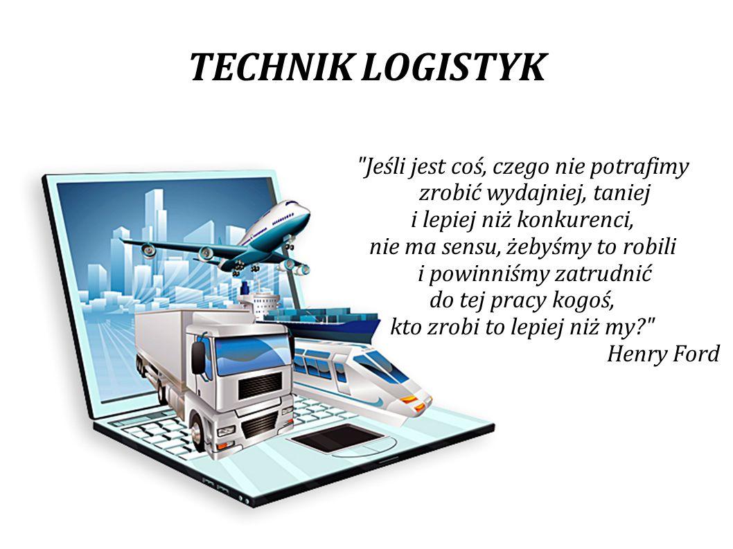 TECHNIK LOGISTYK Logistyka to przepływ materiałów, informacji i pieniędzy w przedsiębiorstwach i między nimi.